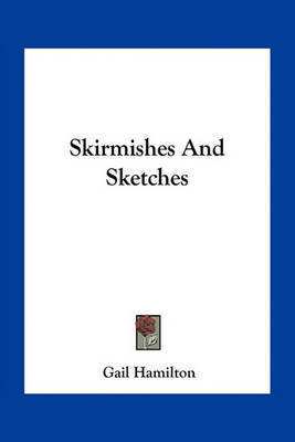 Skirmishes and Sketches by Gail Hamilton image