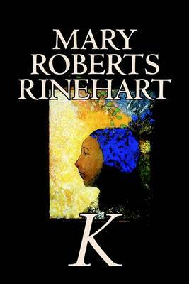 K by Mary Roberts Rinehart, Fiction, Mystery & Detective by Mary Roberts Rinehart