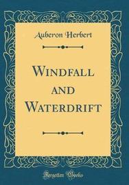 Windfall and Waterdrift (Classic Reprint) by Auberon Herbert image