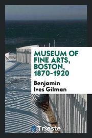 Museum of Fine Arts, Boston, 1870-1920 by Benjamin Ives Gilman image