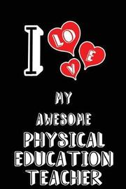 I Love My Awesome Physical Education Teacher by Lovely Hearts Publishing