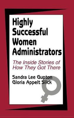 Highly Successful Women Administrators by Gloria Appelt Slick