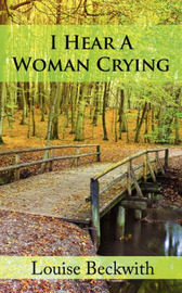 I Hear a Woman Crying by Louise Beckwith image