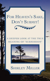 For Heaven's Sake, Don't Submit! by Shirley Miller image