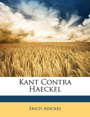 Kant Contra Haeckel by Erich Adickes