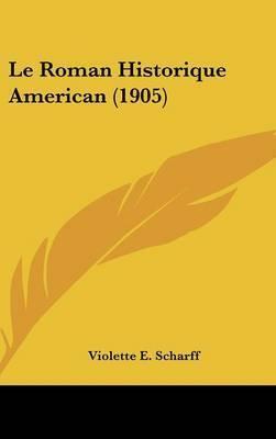Le Roman Historique American (1905) by Violette E. Scharff