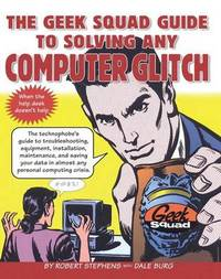 The Geek Squad Guide to Solving Any Computer Glitch by Robert Stephens image