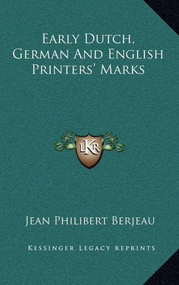 Early Dutch, German and English Printers' Marks by Jean Philibert Berjeau image