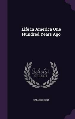 Life in America One Hundred Years Ago by Gaillard Hunt image