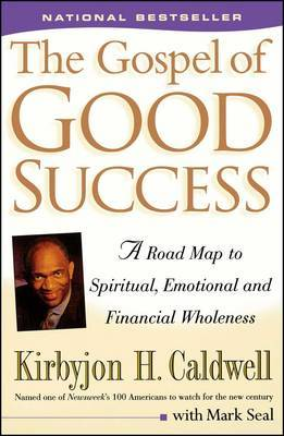 The Gospel of Good Success by Kirbyjon H Caldwell