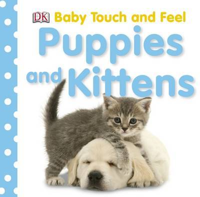 Baby Touch & Feel: Puppies and Kittens by DK image