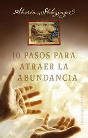 10 Pasos Para Atraer La Abundancia by Aharon Shlezinger