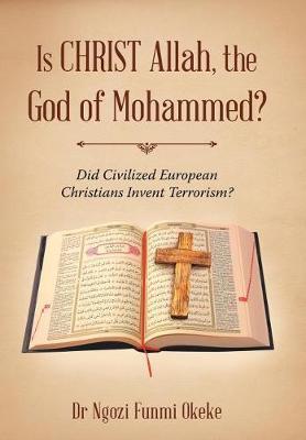 Is Christ Allah, the God of Mohammed? by Dr Ngozi Funmi Okeke