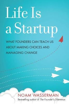 Life Is a Startup by Noam Wasserman