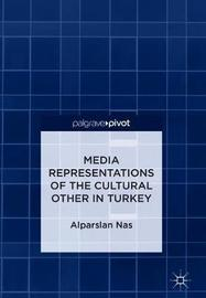 Media Representations of the Cultural Other in Turkey by Alparslan Nas