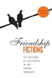 Friendship Fictions by Michael A. Kaplan