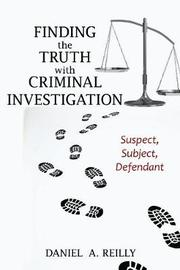 Finding the Truth with Criminal Investigation by Daniel A. Reilly