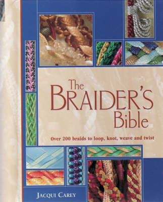 The Braider's Bible: Over 200 Braids to Loop, Knot, Weave and Twist by Jacqui Carey image