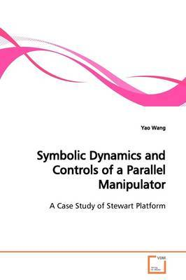 Symbolic Dynamics and Controls of a Parallel Manipulator by Yao Wang image