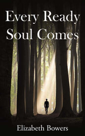 Every Ready Soul Comes by Elizabeth Bowers
