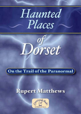 Haunted Places of Dorset by Rupert Matthews image