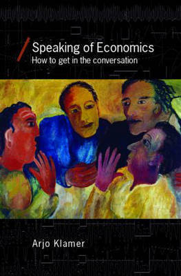Speaking of Economics by Arjo Klamer