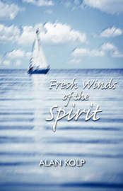Fresh Winds of the Spirit by Alan Kolp