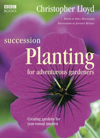 Succession Planting for Adventurous Gardeners by Christopher Lloyd