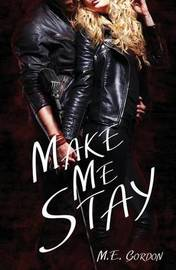 Make Me Stay by M E Gordon