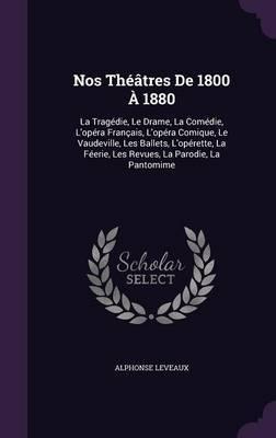 Nos Theatres de 1800 a 1880 by Alphonse Leveaux image