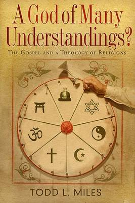 A God of Many Understandings? by Todd Miles