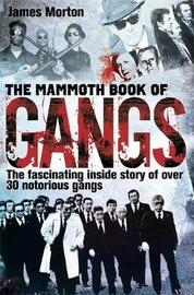 The Mammoth Book of Gangs by James Morton
