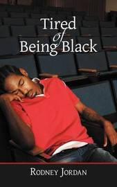 Tired of Being Black by Rodney Jordan