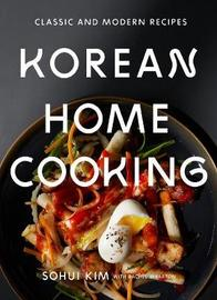 Korean Home Cooking: Classic and Modern Recipes by Sohui Kim