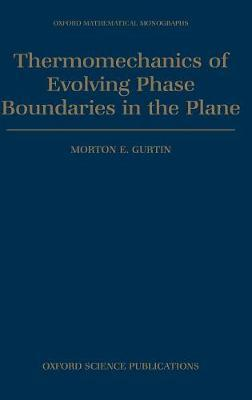 Thermomechanics of Evolving Phase Boundaries in the Plane by Morton E Gurtin