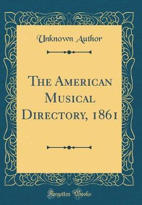 The American Musical Directory, 1861 (Classic Reprint) by Unknown Author