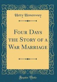 Four Days the Story of a War Marriage (Classic Reprint) by Hetty Hemenway image