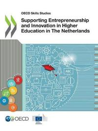 OECD Skills Studies Supporting Entrepreneurship and Innovation in Higher Education in the Netherlands by Oecd