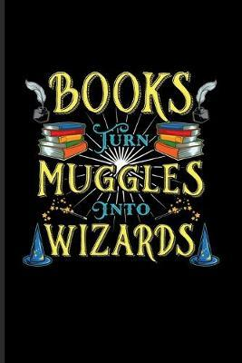 Books Turn Muggles Into Wizards by Yeoys Bookworm