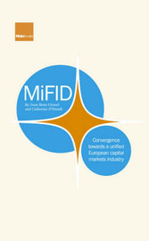 MiFID: Convergence Towards a Unified European Capital Markets Industry by Jean-Rene Giraud image