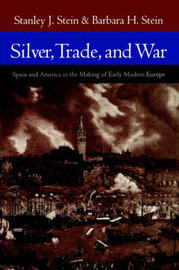 Silver, Trade, and War by Stanley J. Stein
