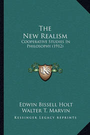 The New Realism: Cooperative Studies in Philosophy (1912) by Edwin Bissell Holt