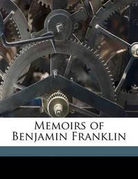 Memoirs of Benjamin Franklin Volume 01 by Benjamin Franklin