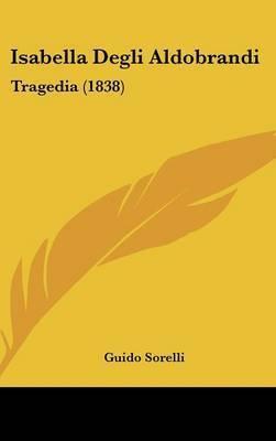 Isabella Degli Aldobrandi: Tragedia (1838) by Guido Sorelli
