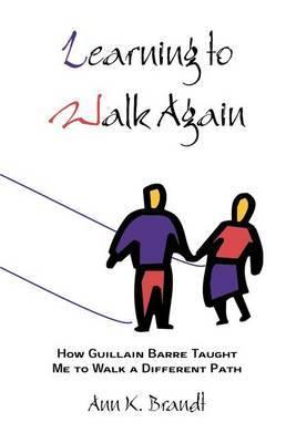 Learning to Walk Again by Ann K Brandt