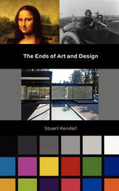 The Ends of Art and Design by Stuart Kendall