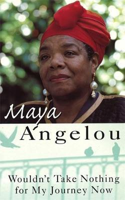 Wouldn't Take Nothing For My Journey Now by Maya Angelou image