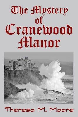 The Mystery of Cranewood Manor by Theresa M Moore