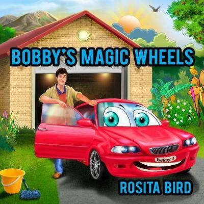 Bobby's Magic Wheels by Rosita Bird