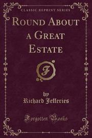 Round about a Great Estate (Classic Reprint) by Richard Jefferies